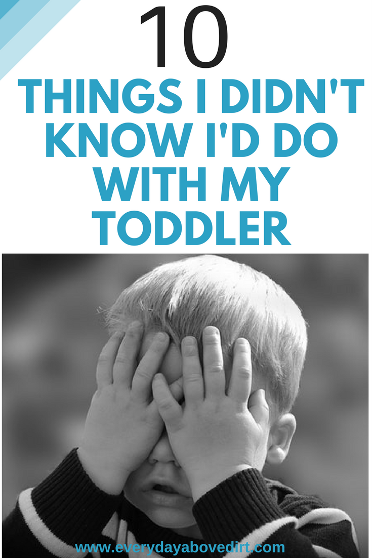Being a mom means that you do a lot of things that you thought you never would.