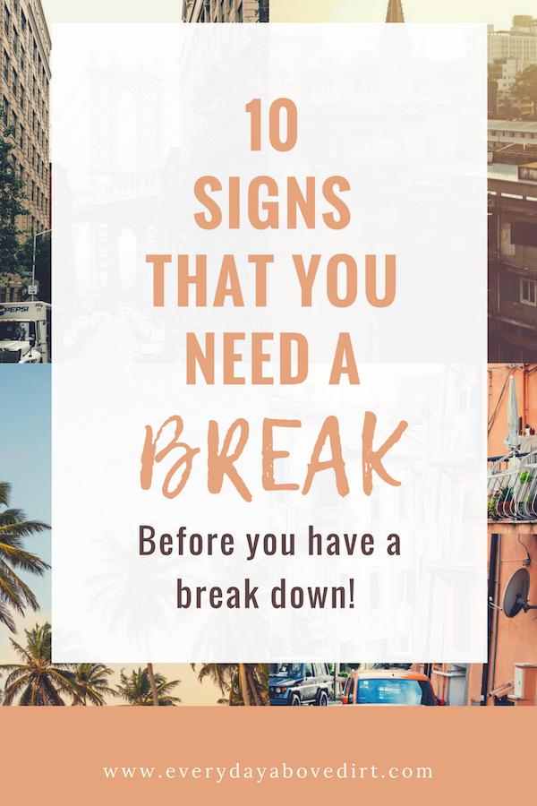 Here are the signs you need to look for so you'll know when you need a break!